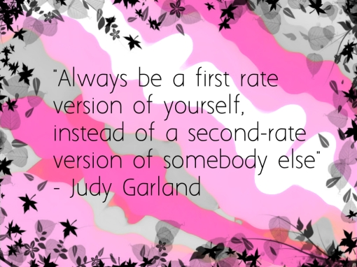 Always be a first rate version of yourself, instead of a second-rate version of somebody else